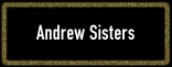 Andrew Sisters_Button_Start